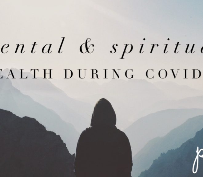 Mental & Spiritual Health During COVID-19 – Part 1