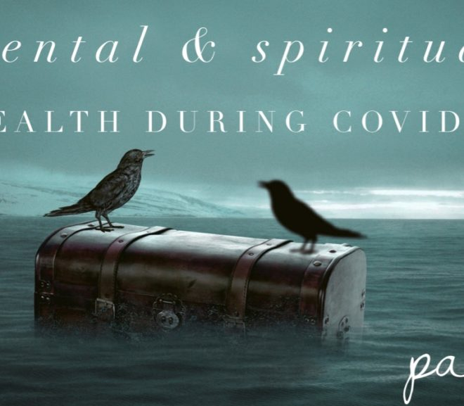 Mental & Spiritual Health During COVID-19 – Part 3