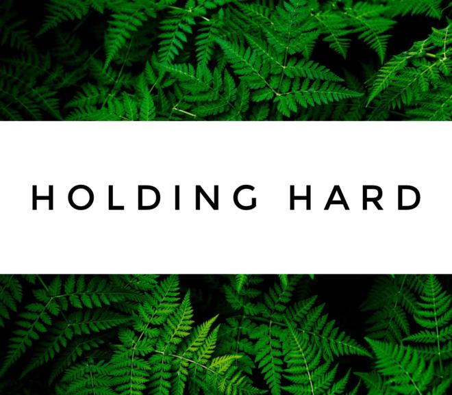Holding Hard