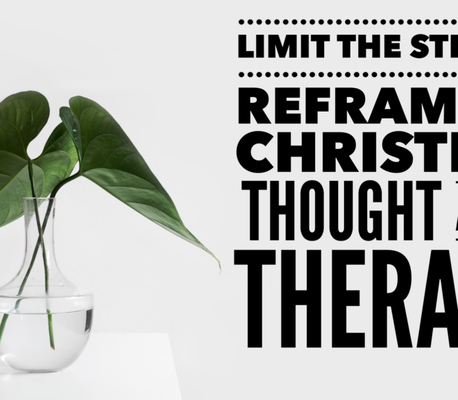 Limit The Stigma: Reframing Christian Thought About Therapy
